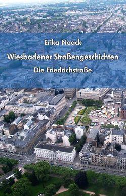 Wiesbadener Straßengeschichten – Die Friedrichstraße von Noack,  Erika