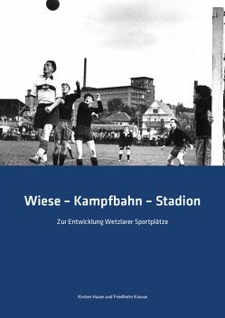 Wiese – Kampfbahn – Stadion von Hauer,  Kirsten, Krause,  Friedhelm