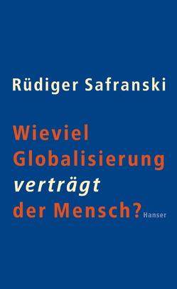 Wieviel Globalisierung verträgt der Mensch? von Safranski,  Rüdiger