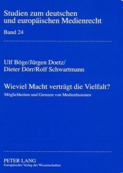 Wieviel Macht verträgt die Vielfalt? von Böge,  Ulf, Doetz,  Jürgen, Dörr,  Dieter, Schwartmann,  Rolf