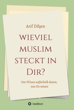 Wieviel Muslim steckt in Dir? von Dilşen,  Arif