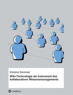 Wiki-Technologie als Instrument des kollaborativen Wissensmanagements von Sommer,  Kristina
