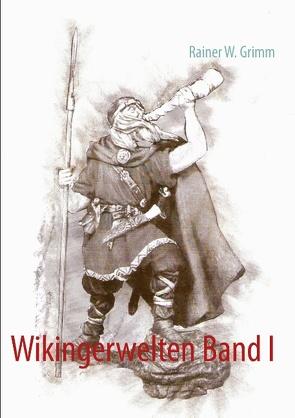Wikingerwelten Band I von Grimm,  Rainer W.