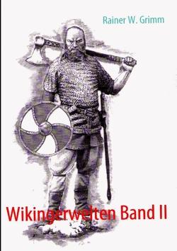 Wikingerwelten Band II von Grimm,  Rainer W.