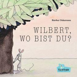 Wilbert, wo bist du? von Oskarsson,  Bárður, Wilms,  Carsten