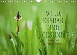 WILD, ESSBAR UND GESUND Essbare Wildpflanzen (Wandkalender 2019 DIN A4 quer) von Wuchenauer pixelrohkost.de,  Markus