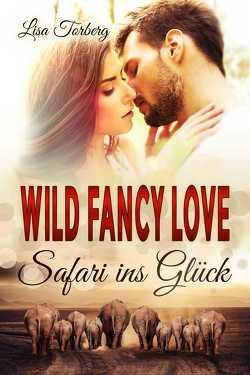 Wild Fancy Love: Safari ins Glück von Torberg,  Lisa