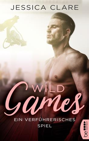 Wild Games – Ein verführerisches Spiel von Clare,  Jessica, Koonen,  Angela