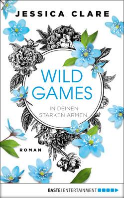 Wild Games – In deinen starken Armen von Clare,  Jessica