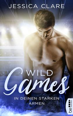 Wild Games – In deinen starken Armen von Clare,  Jessica, Koonen,  Angela
