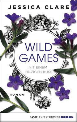 Wild Games – Mit einem einzigen Kuss von Clare,  Jessica, Koonen,  Angela