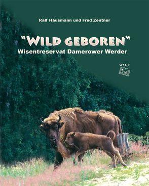Wild geboren von Blomeyer,  Sven, Hausmann,  Ralf, Zentner,  Fred