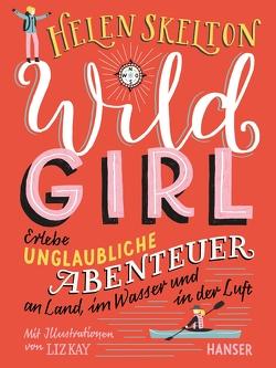 Wild Girl von Kay,  Liz, Mihr,  Clara, Skelton,  Helen