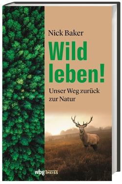 Wild leben! von Baker,  Nick, Schmidt-Wussow,  Susanne