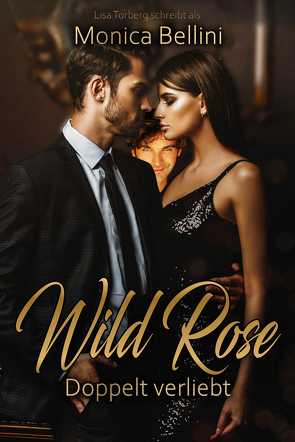 Wild Rose: Doppelt verliebt von Bellini,  Monica, Torberg,  Lisa