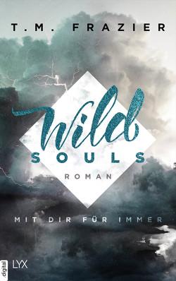 Wild Souls – Mit dir für immer von Frazier,  T. M., Mehrmann,  Anja