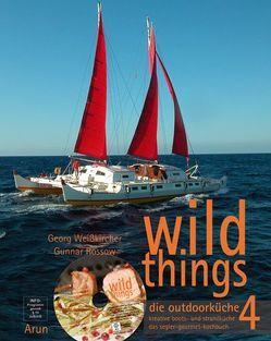 wild things – die outdoorküche 4 von Rossow,  Gunnar, Ulbrich,  Björn, Weißkircher,  Georg