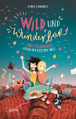 Wild und wunderbar (1). Zwei Freundinnen gegen den Rest der Welt von Einwohlt,  Ilona, Vigh,  Inka