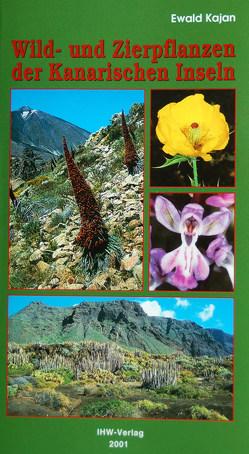 Wild- und Zierpflanzen der Kanarischen Inseln von Kajan,  Ewald