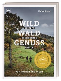 Wild – Wald – Genuss von Ruessel,  Harald, Schneider,  Anna