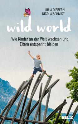 Wild World von Dibbern,  Julia, Schmidt,  Nicola