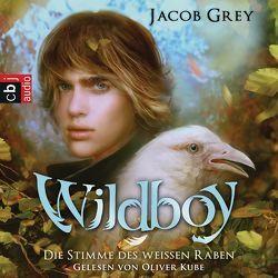 Wildboy – Die Stimme des weißen Raben von Brauner,  Anne, Grey,  Jacob, Kube,  Oliver