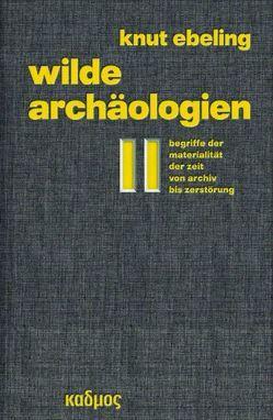 Wilde Archäologien 2 von Ebeling,  Knut