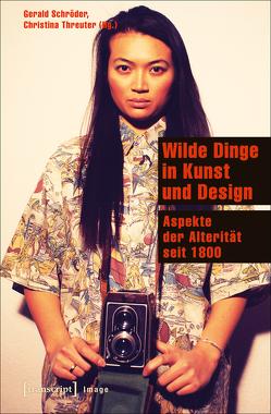 Wilde Dinge in Kunst und Design von Schröder,  Gerald, Threuter,  Christina