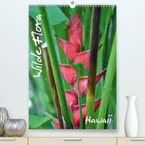Wilde Flora – Hawaii (Premium, hochwertiger DIN A2 Wandkalender 2020, Kunstdruck in Hochglanz) von Bade,  Uwe