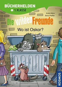 Die wilden Freunde, Bücherhelden, Wo ist Oskar? von Gumpert,  Steffen, Marx,  André, Pfeiffer,  Boris