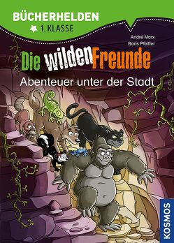 Wilde Freunde, Bücherhelden, Abenteuer unter der Stadt von Gumpert,  Steffen, Marx,  André, Pfeiffer,  Boris