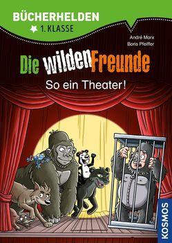 Die wilden Freunde, Bücherhelden, So ein Theater! von Gumpert,  Steffen, Marx,  André, Pfeiffer,  Boris