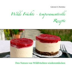 Wilde Früchte – temperamentvolle Rezepte von Oberloher,  Gabriele H.