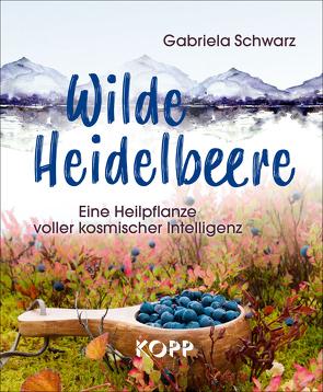 Wilde Heidelbeere von Schwarz,  Gabriela