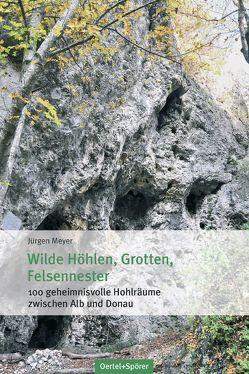 Wilde Höhlen, Grotten, Felsennester von Meyer,  Jürgen