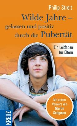 Wilde Jahre – gelassen und positiv durch die Pubertät von Seligman,  Martin, Streit,  Philip