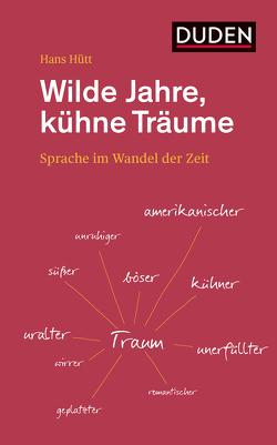 Wilde Jahre, kühne Träume von Dudenredaktion, Höhne,  Frank, Hütt,  Hans