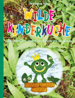 Wilde Kinderküche von Ries,  Wolfgang