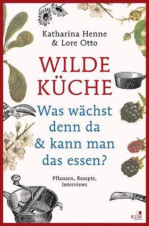 Wilde Küche von Henne,  Katharina, Otto,  Lore