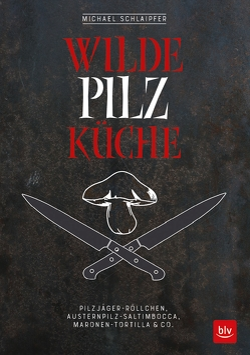 Wilde Pilzküche von Schlaipfer,  Michael