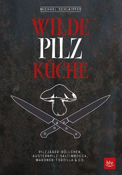 Wilde Pilzküche von Raider,  Peter, Schlaipfer,  Michael