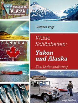 Wilde Schönheiten: Yukon und Alaska von Vogt,  Günther