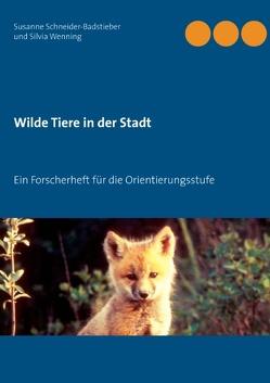 Wilde Tiere in der Stadt von Schneider-Badstieber,  Susanne, Wenning,  Silvia