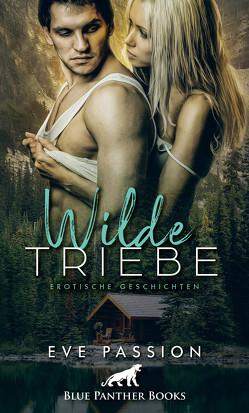 Wilde Triebe | Erotische Geschichten von Passion,  Eve