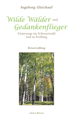 Wilde Wälder und Gedankenflieger von Gleichauf,  Ingeborg