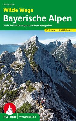 Wilde Wege Bayerische Alpen von Zahel,  Mark