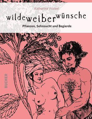 wilde weiber wünsche von Waibel,  Katharina