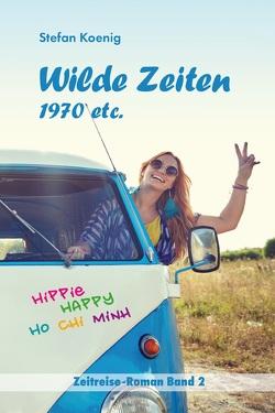 Wilde Zeiten – 1970 etc. von Koenig,  Stefan