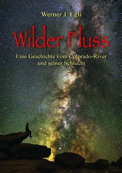 Wilder Fluss von Egli,  Werner J.