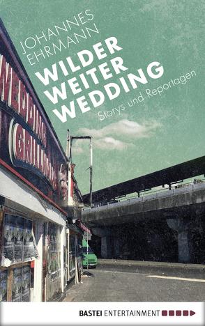 Wilder, weiter, Wedding von Ehrmann,  Johannes
